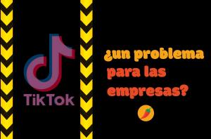 TikTok un problema para las empresas branding- SweetChili Agencia Creativa