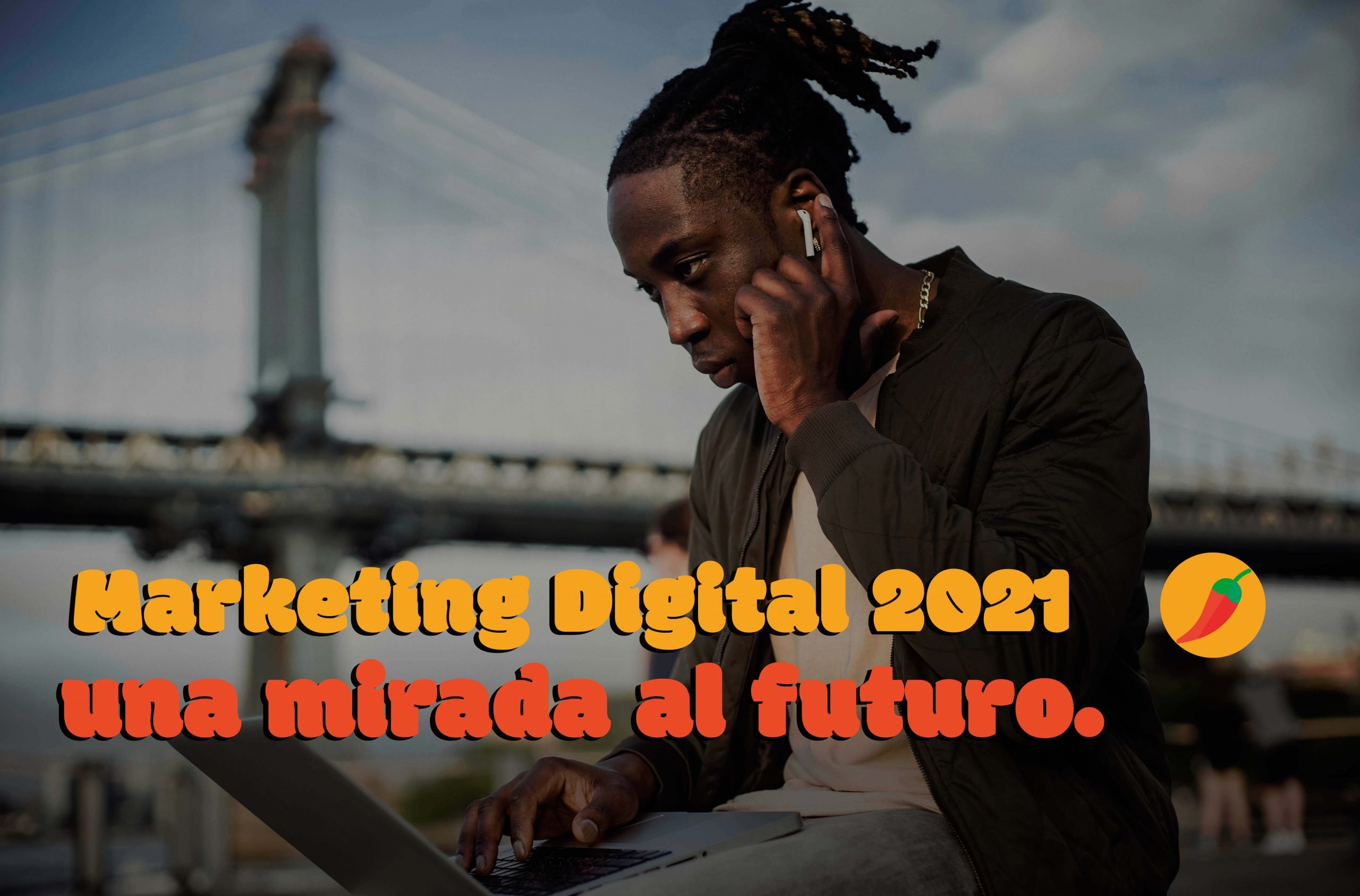 Marketing Digital 2021, una mirada al futuro - Sweet Chili Agencia Creativa